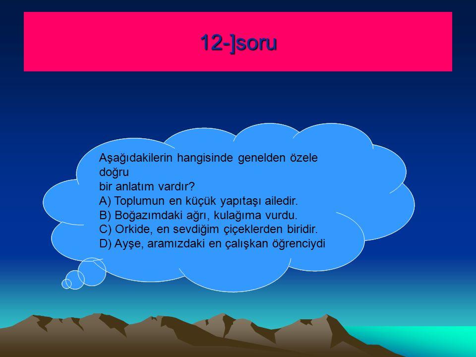 12-]soru Aşağıdakilerin hangisinde genelden özele doğru
